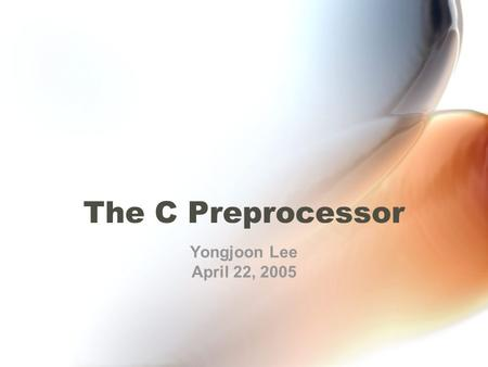The C Preprocessor Yongjoon Lee April 22, 2005. What is it? Things with # –#include Processes the C source files BEFORE handing it to compiler. –`Pre`-process.