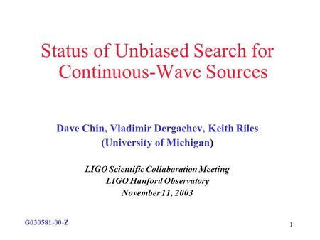 1 Status of Unbiased Search for Continuous-Wave Sources Dave Chin, Vladimir Dergachev, Keith Riles (University of Michigan) LIGO Scientific Collaboration.