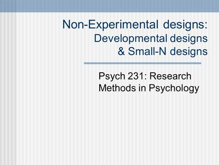 Non-Experimental designs: Developmental designs & Small-N designs