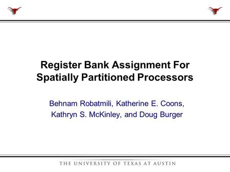 Behnam Robatmili, Katherine E. Coons, Kathryn S. McKinley, and Doug Burger Register Bank Assignment For Spatially Partitioned Processors.