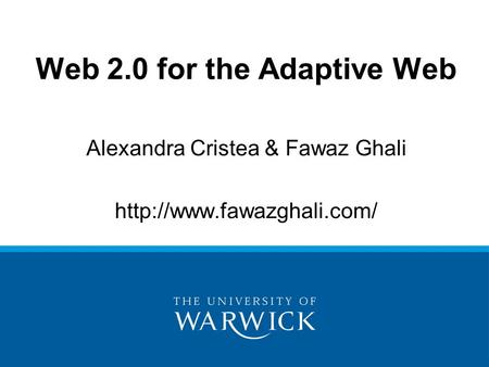 Alexandra Cristea & Fawaz Ghali  Web 2.0 for the Adaptive Web.