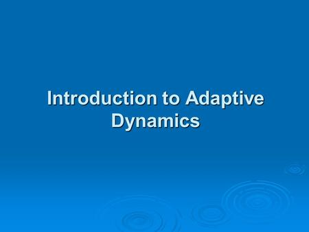 Introduction to Adaptive Dynamics. Definition  Adaptive dynamics looks at the long term effects of small mutations on a system.  If mutant invades monomorphic.