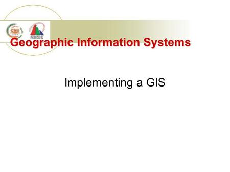 Geographic Information Systems Implementing a GIS.