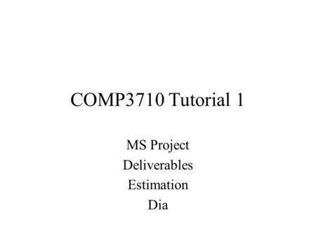 COMP3710 Tutorial 1 MS Project Deliverables Estimation Dia.