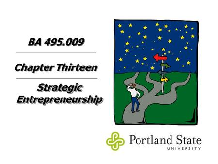 Strategic Entrepreneurship Chapter Thirteen BA 495.009.