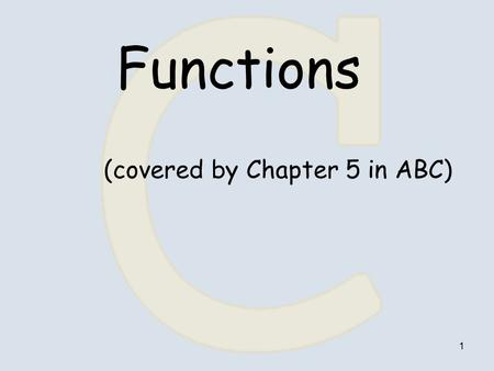 1 Functions (covered by Chapter 5 in ABC). 2 Type function_name( parameter list ) { Declarations Statements } Function Definition Header body Partitioning.