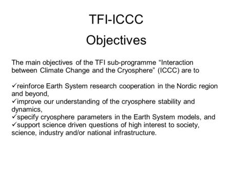 "TFI-ICCC Objectives The main objectives of the TFI sub-programme ""Interaction between Climate Change and the Cryosphere"" (ICCC) are to reinforce Earth."