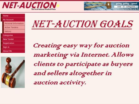 NET-Auction goals Creating easy way for auction marketing via Internet. Allows clients to participate as buyers and sellers altogether in auction activity.