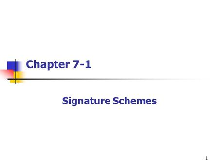 1 Chapter 7-1 Signature Schemes. 2 Outline [1] Introduction [2] Security Requirements for Signature Schemes [3] The ElGamal Signature Scheme [4] Variants.