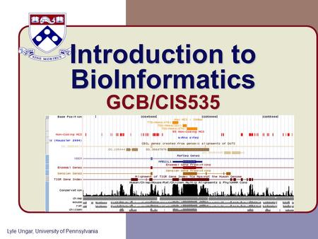 Introduction to BioInformatics GCB/CIS535