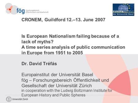 CRONEM, Guildford 12.–13. June 2007 Is European Nationalism failing because of a lack of myths? A time series analysis of public communication in Europe.