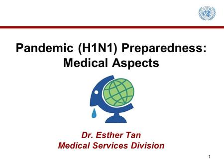 Pandemic (H1N1) Preparedness: Medical Aspects Dr. Esther Tan Medical Services Division 1.