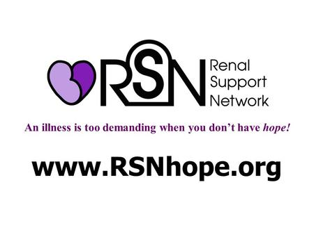 An illness is too demanding when you don't have hope! www.RSNhope.org.