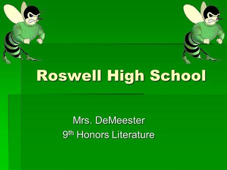 Roswell High School Mrs. DeMeester 9 th Honors Literature.