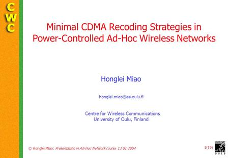 © Honglei Miao: Presentation in Ad-Hoc Network course 13.01.2004 1(19) Minimal CDMA Recoding Strategies in Power-Controlled Ad-Hoc Wireless Networks Honglei.