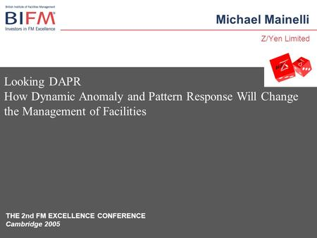 THE 2nd FM EXCELLENCE CONFERENCE Cambridge 2005 Looking DAPR How Dynamic Anomaly and Pattern Response Will Change the Management of Facilities Michael.