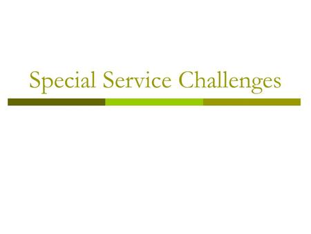Special Service Challenges.  Operate with a service recovery strategy in mind handle the problem handle the guest's perception of the problem.
