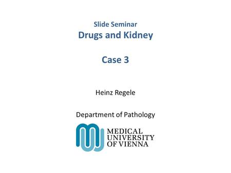 Slide Seminar Drugs and Kidney Case 3 Heinz Regele Department of Pathology.