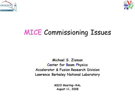 MICE Commissioning Issues Michael S. Zisman Center for Beam Physics Accelerator & Fusion Research Division Lawrence Berkeley National Laboratory MICO Meeting—RAL.
