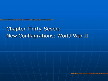Chapter Thirty-Seven: New Conflagrations: World War II.