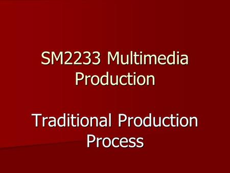 SM2233 Multimedia Production Traditional Production Process.