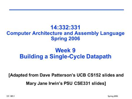 331 W9.1Spring 2006 14:332:331 Computer Architecture and Assembly Language Spring 2006 Week 9 Building a Single-Cycle Datapath [Adapted from Dave Patterson's.