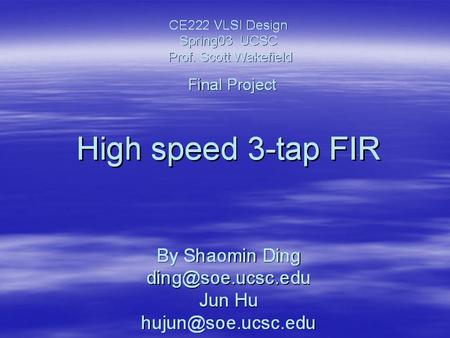 VLSI Design Spring03 UCSC By Prof Scott Wakefield Final Project By Shaoming Ding Jun Hu