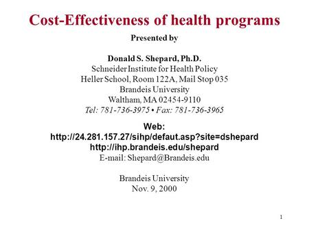 1 Presented by Donald S. Shepard, Ph.D. Schneider Institute for Health Policy Heller School, Room 122A, Mail Stop 035 Brandeis University Waltham, MA 02454-9110.
