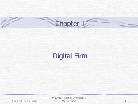 Chapter 1: Digital Firm 9.200 Information Systems for Management1 Chapter 1 Digital Firm.