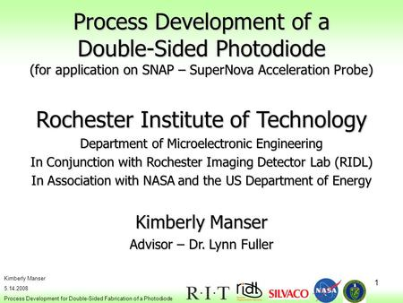 1 Kimberly Manser 5.14.2008 Process Development for Double-Sided Fabrication of a Photodiode Process Development of a Double-Sided Photodiode (for application.