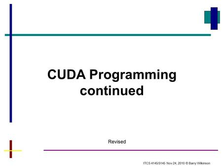 CUDA Programming continued ITCS 4145/5145 Nov 24, 2010 © Barry Wilkinson Revised.