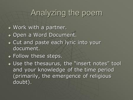 Analyzing the poem  Work with a partner.  Open a Word Document.  Cut and paste each lyric into your document.  Follow these steps.  Use the thesaurus,