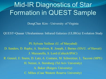 Mid-IR Diagnostics of Star Formation in QUEST Sample DongChan Kim - University of Virginia QUEST=Quasar Ultraluminous Infrared Galaxies (ULIRGs) Evolution.