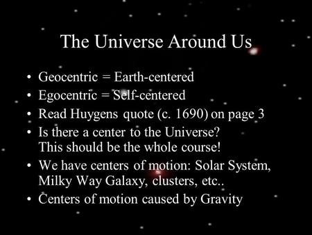 The Universe Around Us Geocentric = Earth-centered