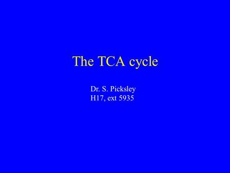 The TCA cycle Dr. S. Picksley H17, ext 5935. Petrol or diesel (hydrocarbons) + oxygen (O 2 ) + spark Energy + C0 2 + H 2 0 Combustion releases energy.