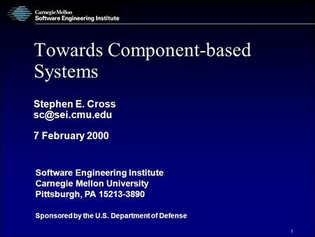 Software Engineering Institute Carnegie Mellon University Pittsburgh, PA 15213-3890 Sponsored by the U.S. Department of Defense 1 Towards Component-based.