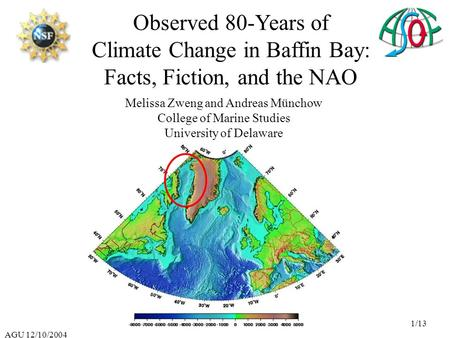AGU 12/10/2004 1/13 Observed 80-Years of Climate Change in Baffin Bay: Facts, Fiction, and the NAO Melissa Zweng and Andreas Münchow College of Marine.