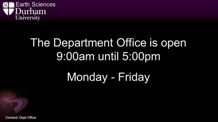 Earth Sciences Contact: Dept Office The Department Office is open 9:00am until 5:00pm Monday - Friday.