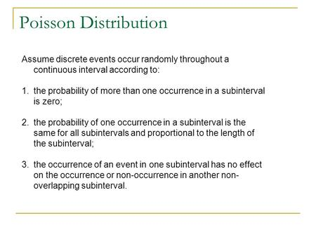 Poisson Distribution Assume discrete events occur randomly throughout a continuous interval according to: 1.the probability of more than one occurrence.