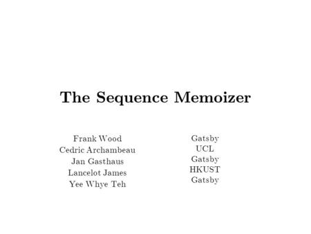 The Sequence Memoizer Frank Wood Cedric Archambeau Jan Gasthaus Lancelot James Yee Whye Teh Gatsby UCL Gatsby HKUST Gatsby TexPoint fonts used in EMF.