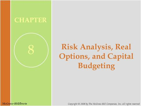 McGraw-Hill/Irwin Copyright © 2008 by The McGraw-Hill Companies, Inc. All rights reserved CHAPTER 8 Risk Analysis, Real Options, and Capital Budgeting.