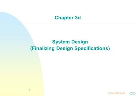 Jump to first page 1 System Design (Finalizing Design Specifications) Chapter 3d.