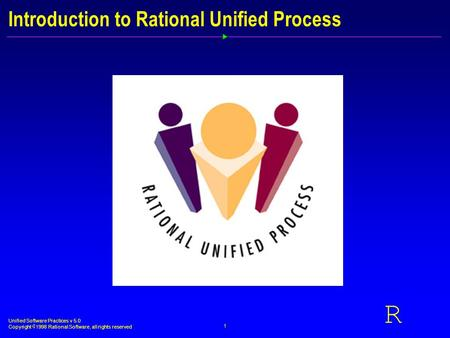 Unified Software Practices v 5.0 Copyright  1998 Rational Software, all rights reserved 1 R Introduction to Rational Unified Process.