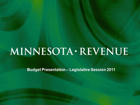 "Budget Presentation – Legislative Session 2011. ""Our mission is to make the revenue system work well for Minnesota."" Vision ""Everyone pays the right amount,"