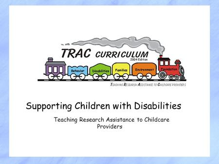Supporting Children with Disabilities Teaching Research Assistance to Childcare Providers.