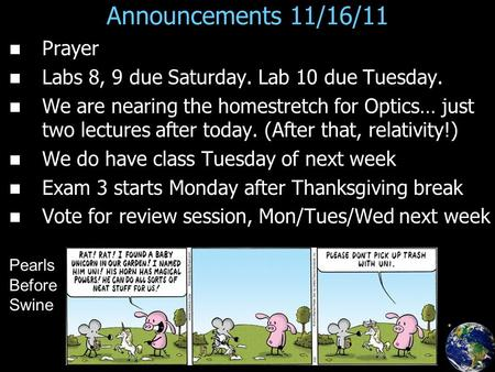 Announcements 11/16/11 Prayer Labs 8, 9 due Saturday. Lab 10 due Tuesday. We are nearing the homestretch for Optics… just two lectures after today. (After.