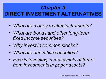 Contemporary Investments: Chapter 3 Chapter 3 DIRECT INVESTMENT ALTERNATIVES What are money market instruments? What are bonds and other long-term fixed.