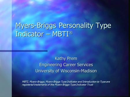 Myers-Briggs Personality Type Indicator – MBTI  Kathy Prem Engineering Career Services University of Wisconsin-Madison MBTI, Myers-Briggs, Myers-Briggs.