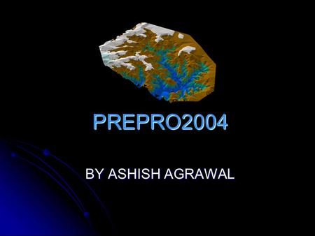 PREPRO2004 BY ASHISH AGRAWAL. PREPRO2004 Why we need this tool? Why we need this tool? Inputs, Outputs and How it works? Inputs, Outputs and How it works?