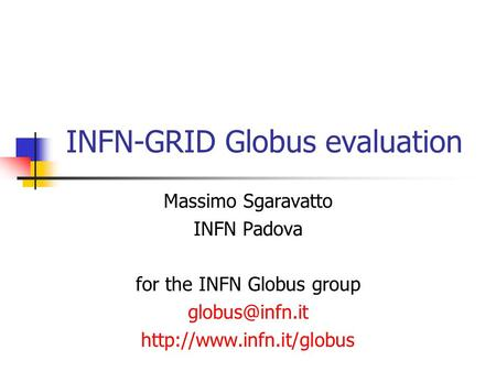 INFN-GRID Globus evaluation Massimo Sgaravatto INFN Padova for the INFN Globus group